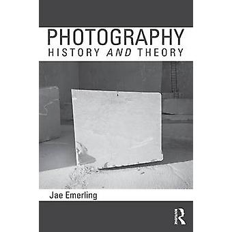 Photography - History and Theory by Jae Emerling - 9780415778558 Book