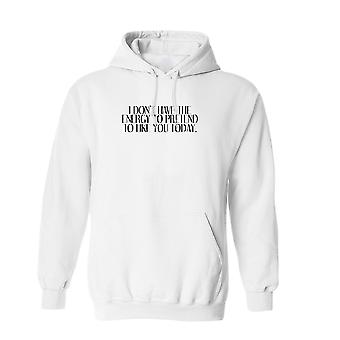 I Don't Have The Energy To Pretend To Like You Quote Men's White Hoodie
