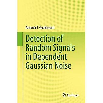 Detection of Random Signals in Dependent Gaussian Noise von Gualtierotti & Antonio F.