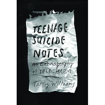 Teenage Suicide Notes - An Ethnography of Self-Harm by Terry Williams