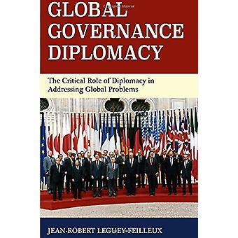 Global Governance Diplomacy - The Critical Role of Diplomacy in Addres