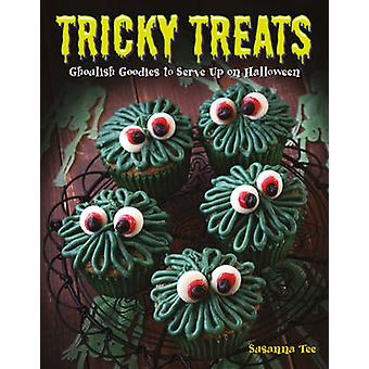 Tricky Treats - Ghoulish Goodies to Serve Up on Halloween by Susanna T