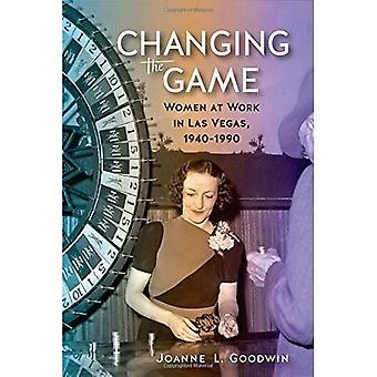 Changer le jeu: les femmes à travaillent à Las Vegas, 1940-1990 (Wilbur S. Shepperson série dans l'histoire du Nevada)