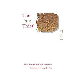 The Dog Thief: Short Stories by Chul-woo Lim