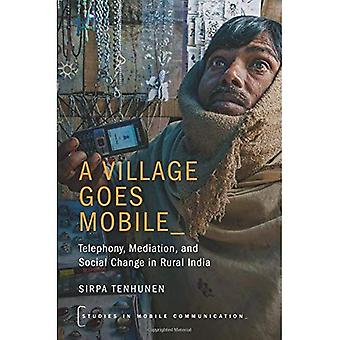 A Village Goes Mobile: Telephony, Mediation, and Social Change in Rural India (Studies in Mobile Communication)