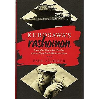 Kurosawa's Rashomon: A Vanished City, a Lost Brother, and the Voice Inside His Iconic Films