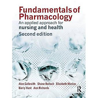 Fundamentals of Pharmacology An applied approach for nursing and health by Galbraith & Alan