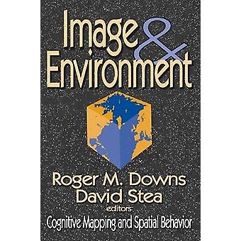 Image and Environment Cognitive Mapping and Spatial Behavior by Downs & Roger M.