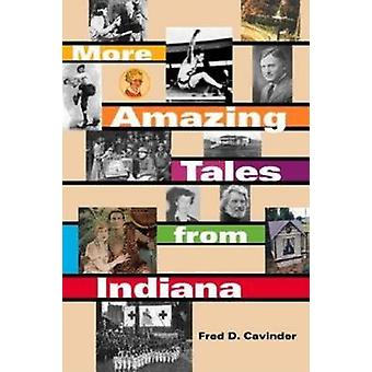 More Amazing Tales from Indiana by Cavinder & Fred D.