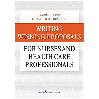 Writing Winning Proposals for Nurses and Health Care Professionals by Funk & Sandra
