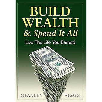 Bouwen rijkdom besteden al het leven je verdiend door Riggs & Stanley Arthur