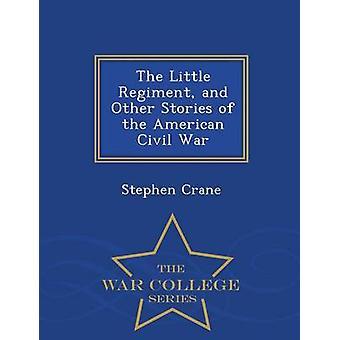 Das kleine Regiment und andere Geschichten von der American Civil War Krieg College-Serie von & Stephen Crane