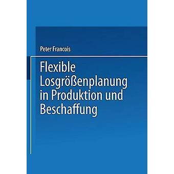 Flexible Losgrenplanung in Produktion und Beschaffung by Francois & Peter