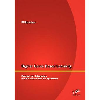 Digitaalinen peli perustuu oppimisen Konzept zur yhdentymisen eine universitre Lernplattform Kaiser & Philip