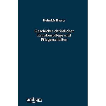 Geschichte christlicher Krankenpflege und Pflegerschaften par Haeser & Heinrich