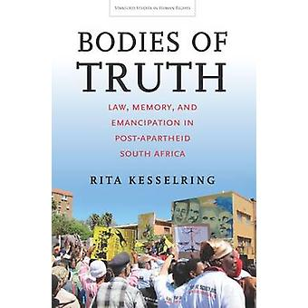 Bodies of Truth - Law - Memory - and Emancipation in Post-Apartheid So