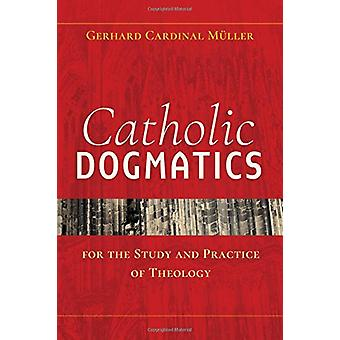 Catholic Dogmatics for the Study and Practice of Theology by Gerhard