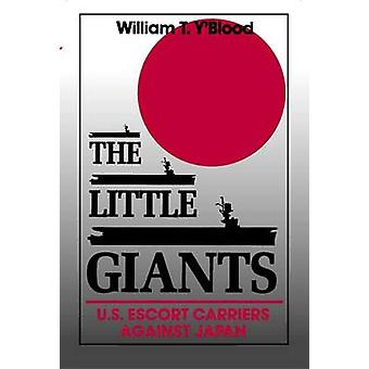 The Little Giants - Us Escort Carriers against Japan by William T. Y'B