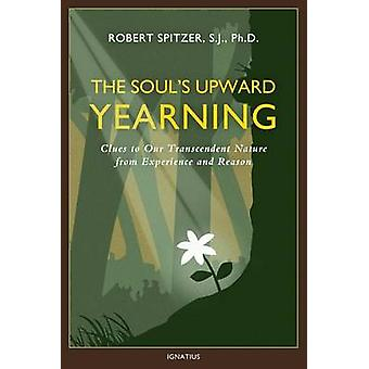 The Soul's Upward Yearning - Clues to Our Transcendent Nature from Exp