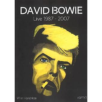 David Bowie - Live 1987-2007 by Wim Hendrikse - 9789463380843 Book