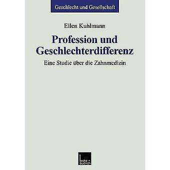 Profession und Geschlechterdifferenz  Eine Studie ber die Zahnmedizin by Kuhlmann & Ellen