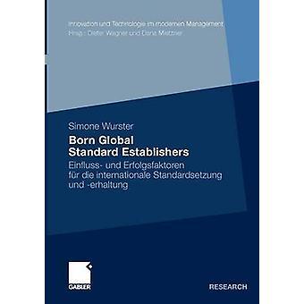 Född global standard Establishers Einfluss und Erfolgsfaktoren fr Die Internationale Standardsetzung und Erhaltung av Wurster & Simone