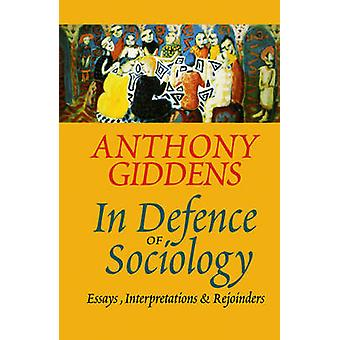 In Defence of Sociology by Anthony Giddens