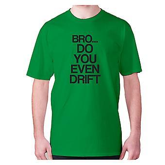 Mens funny t-shirt slogan tee novelty humour hilarious -  Bro.. do you even DRIFT