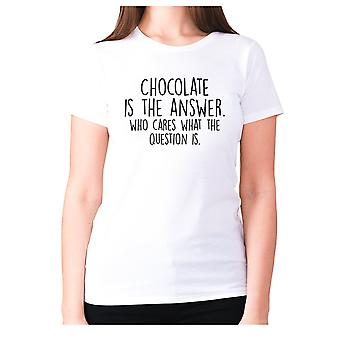 Womens funny foodie t-shirt slogan tee ladies eating - Chocolate is the answer who cares what the question is
