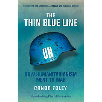 The Thin Blue Line - How Humanitarianism Went to War by Conor Foley -