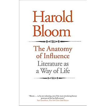 The Anatomy of Influence  Literature as a Way of Life by Harold Bloom