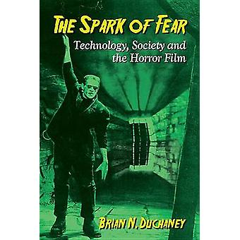 The Spark of Fear - Technology - Society and the Horror Film by Brian