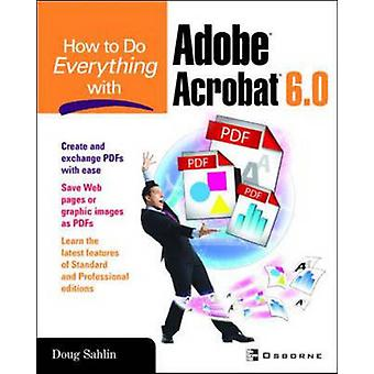 How to Do Everything with Adobe Acrobat 6.0 by Sahlin & Doug