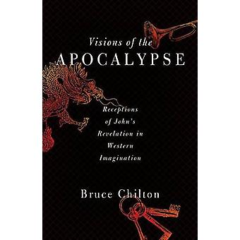 Visions of the Apocalypse by Bruce D. Chilton