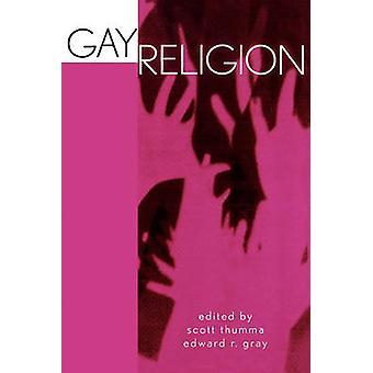 Gay Religion by Edited by Scott Thumma & Edited by Edward R Gray