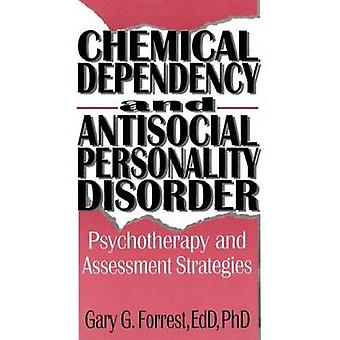 Chemical Dependency and Antisocial Personality Disorder Psychotherapy and Assessment Strategies by Forrest & Gary G.