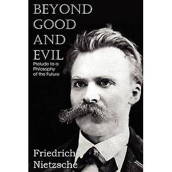 Beyond Good and Evil by Nietzsche & Friedrich Wilhelm