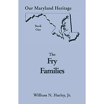 Our Maryland Heritage Book 1 The Fry Families by Hurley & W. N.
