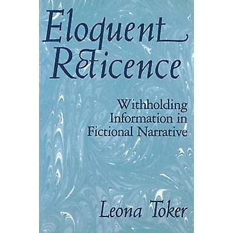 Eloquent Reticence Withholding Information in Fictional Narrative by Toker & Leona