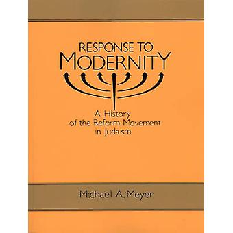 Response to Modernity A History of the Reform Movement in Judaism by Meyer & Michael A.