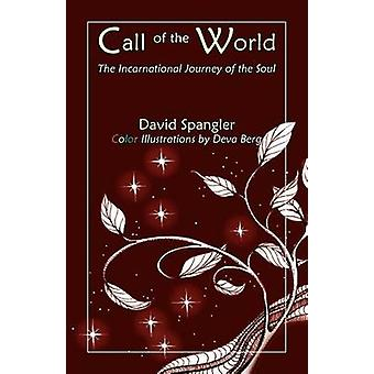 Call of the World The Incarnational Journey of the Soul by Spangler & David