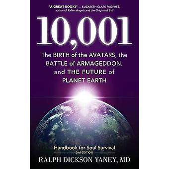 10001 The Birth of the Avatars the Battle of Armageddon and the Future of Planet Earth by Yaney & Ralph Dickson