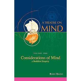 Considerations of Mind  A Buddhist Enquiry Vol.2 of a Treatise on Mind by Balsys & Bodo