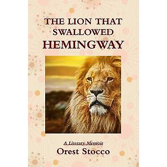 The Lion That Swallowed Hemingway by Stocco & Orest