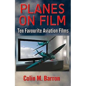 Planes on Film Ten Favourite Aviation Films by Barron & Colin M
