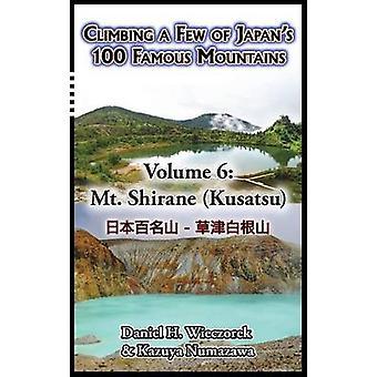 Climbing a Few of Japans 100 Famous Mountains  Volume 6 Mt. Shirane Kusatsu by Wieczorek & Daniel H.