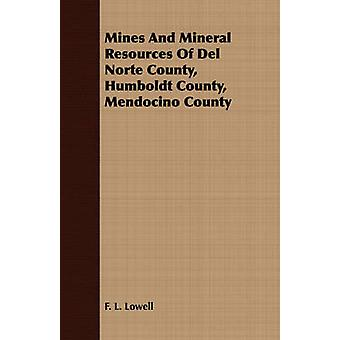 Mines and Mineral Resources of del Norte County Humboldt County Mendocino County by Lowell & F. L.