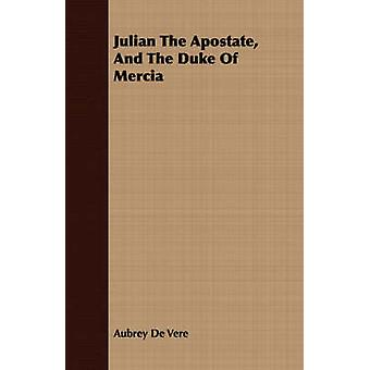 Julian The Apostate And The Duke Of Mercia by De Vere & Aubrey