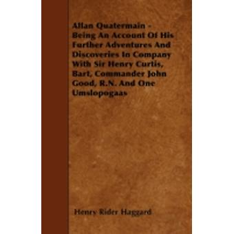 Allan Quatermain  Being An Account Of His Further Adventures And Discoveries In Company With Sir Henry Curtis Bart Commander John Good R.N. And One Umslopogaas by Haggard & Henry Rider
