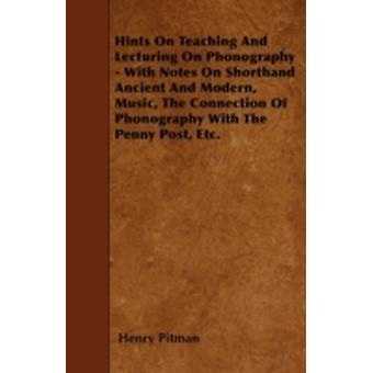 Hints On Teaching And Lecturing On Phonography  With Notes On Shorthand Ancient And Modern Music The Connection Of Phonography With The Penny Post Etc. by Pitman & Henry